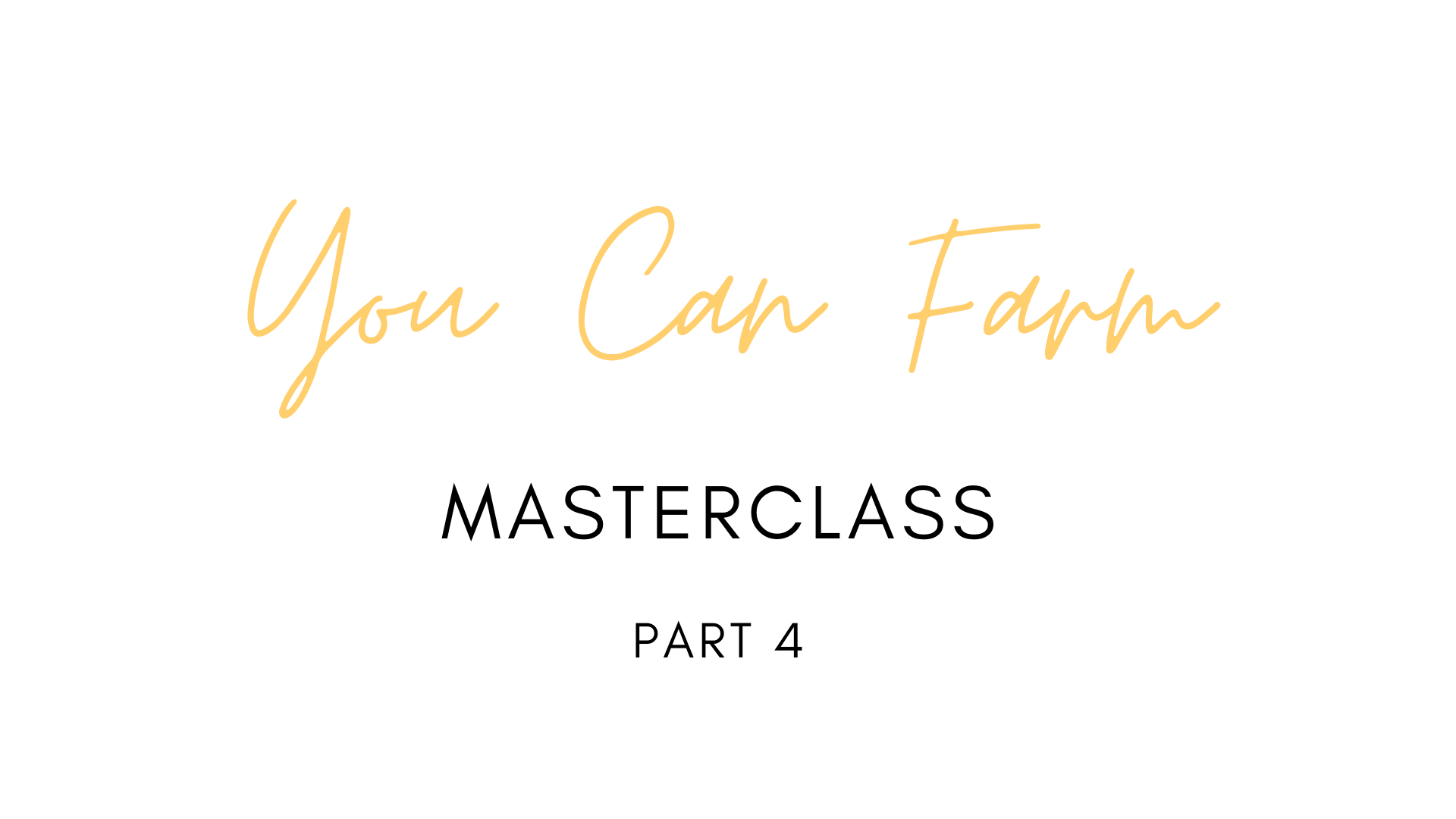 You Can Farm Masterclass Series | Part 4